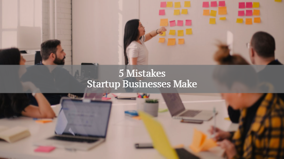 Mistakes Startup Businesses Make