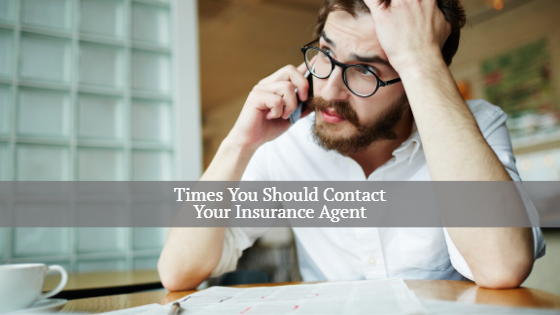 times you should contact your insurance agent